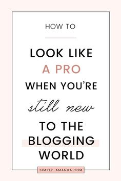 Attention beginner bloggers! Are you looking to uplevel your blog? Are you ready to transform your blog into a full-time business? Click here to check out these top 10 tips for how to look like a pro when you're still new to the blogging world! #blogging #bloggingtips | blogging for beginners | blogging tips | full-time blogging | social media tips | blogging for business | via simply-amanda.com