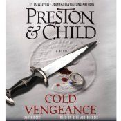 Cold Vengeance   [Douglas Preston, Lincoln Child] This is another great series, kinda Murder Mystery, there are several books about Special Agent Pendergast and I have loved reading them all!!!