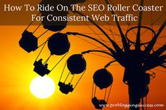 How To Ride On The SEO Roller Coaster For Consistent Web Traffic