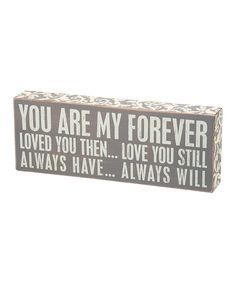 Look at this #zulilyfind! Gray 'You are my Forever' Box Sign by Primitives by Kathy #zulilyfinds