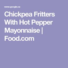 Chickpea Fritters With Hot Pepper Mayonnaise | Food.com