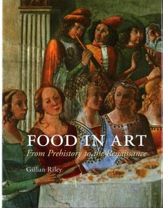 Food in art : from prehistory to the Renaissance / Gillian Riley.