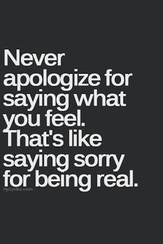 Positive Thoughts, Positive Life: Quotes To Live By.NEVER apologize for being real. Yeah people would rather say you are fake at least I was honest maybe you should try it. quotes and sayings quotes True Quotes, Words Quotes, Motivational Quotes, Funny Quotes, People Quotes, Quotes About Crazy People, Funny Memes, Quotes Quotes, Motto Quotes