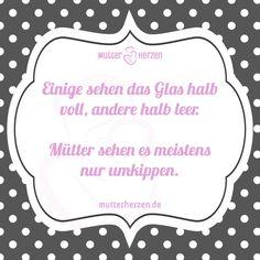 Mehr lustige Sprüche auf: www.mutterherzen.de  #glas #positiv #negativ #voll #leer #kind #mutter #mama #scherben