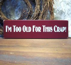 Wood Sign I'm Too Old For this Crap Funny Wall by CountryWorkshop, $13.00