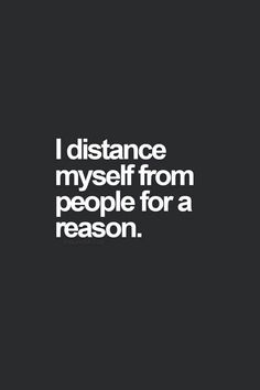 If i distanced myself from you It's because your not adding value to my happiness