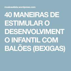 40 MANEIRAS DE ESTIMULAR O DESENVOLVIMENTO INFANTIL COM BALÕES (BEXIGAS)