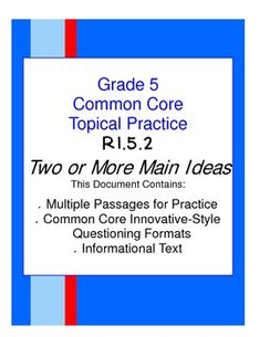 YIPPEE!!!  TOPICAL COMMON CORE PRACTICE!!  Inside this document, there are FOUR informational text passages and questions for reviewing Common Core Standard RI.5.2.  The standard asks students to determine two or more main ideas.  This document provides practice with a variety of styles of questions to provide deep understanding of this standard. $4.50