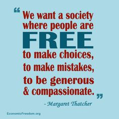 """""""We Want a society where people are free to make choices to make mistakes, to be generous and compassionate"""". Margaret Thatcher - R. Margaret Thatcher Quotes, Great Quotes, Quotes To Live By, Opinion People, The Iron Lady, Ayn Rand, Quotes About Everything, Political Quotes, Founding Fathers"""