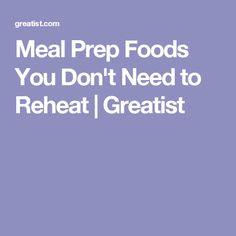 Meal Prep Foods You Don't Need to Reheat | Greatist