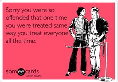 Omg!!!! Yes!!!!! I have so many people I want to say this to!!!