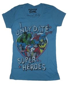 """The """"I Only Date Superheroes"""" shirt, I want one!"""
