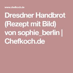 Dresdner Handbrot (Rezept mit Bild) von sophie_berlin | Chefkoch.de