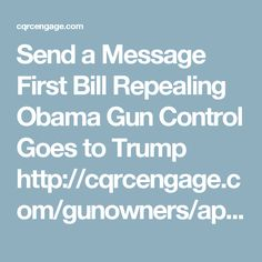 First Bill Repealing Obama Gun Control Goes to Trump It Matters To Me, Gun Control, Obama, Guns, Author, Messages, Lettering, App, Writing