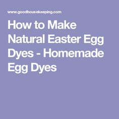 How to Make Natural Easter Egg Dyes - Homemade Egg Dyes