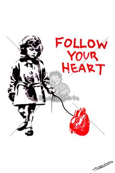 Follow your Heart -Banksy is an England-based graffiti artist and his works of political and social commentary have been featured on streets, walls, and bridges of cities throughout the world. More at www.BadAssShirtz.com -Banksy -Street Art -Wall Art -Graffiti artist -Painting