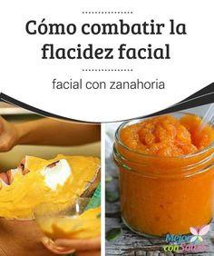 Cómo combatir la flacidez facial con zanahoria   Una mascarilla elaborada con zanahoria y naranja puede ayudar a combatir la flacidez facial. En esta ocasión te enseñamos a prepararla en casa.