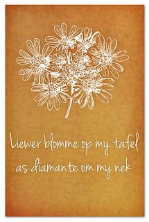 Afrikaanse Inspirerende Gedagtes & Wyshede: Liewer blomme op my tafel as diamante om my nek Afrikaanse Quotes, Garden Works, Forever Book, Be Yourself Quotes, Wise Words, Positive Quotes, Favorite Quotes, Qoutes, Inspirational Quotes