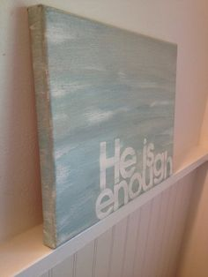 He is enough 8x10 - hand painted canvas - sea blue and white on Etsy, $27.00