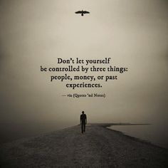 Dont let yourself be controlled by three things: people money or past experiences. via (http://ift.tt/1UPrVvm)
