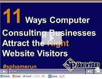 11 Ways Computer Consulting Businesses Attract the Right Website Visitors