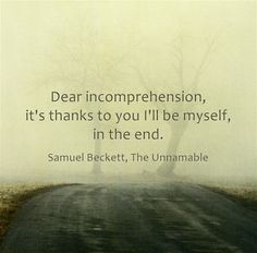 ...in the end.― Samuel Beckett, The Unnamable