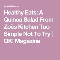 Healthy Eats: A Quinoa Salad From Zoës Kitchen Too Simple Not To Try | OK! Magazine