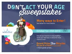 Enter the Wellesse Don't Act Your Age Sweepstakes - Grand Prize 2 Bicycles and more! October 1 - 25, 2013
