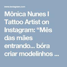 """Mônica Nunes I Tattoo Artist on Instagram: """"Mês das mães entrando... bóra criar modelinhos para as mamães que querem homenagear seus pequenos tesouros! #tattoodesigner #tattoomae…"""" • Instagram"""