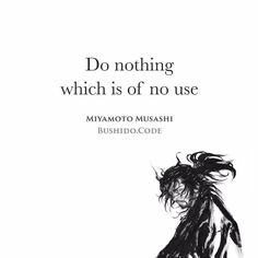The infamous ronin Miyamoto Musashi was a rogue samurai without a master. A formidable swordsman who defeated 60 highly skilled opponents. He demonstrated incredible discipline & mastery throughout his life. Fortunately for us his thoughts and philosophies were preserved in The Book of Five Rings. - In this quote Musashi urges us not to waste time on trivial pursuits. Every action should be beneficial to our development. - Its a powerful law to live by. With every action serving a positive…