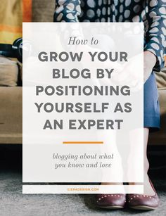 Blogging Tips | How to Blog | Growing Your Blog By Positioning Yourself As An Expert - blogging about what you know and love