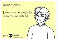 Blonde jokes : Jokes short enough for men to understand. A comeback to all the blonde jokes! Blonde Humor, Dumb Blonde Jokes, Funny Cute, Really Funny, The Funny, Hilarious, Silent Treatment Quotes, Laughed Until We Cried, Jokes About Men