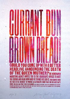– Currant Bun Brown Bread Mr. Kitching just may be my new favorite typography artist.