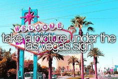 Take a Picture Under The Las Vegas Sign. i have been to Vegas at least 10 and I have passed the sign 20. I better get a picture #Bucket list #Before I Die