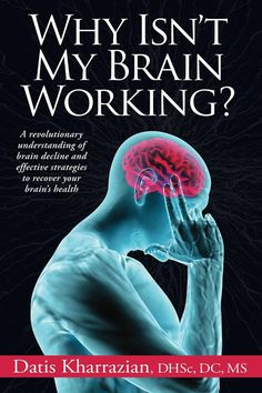 Must Read: Why Isn't My Brain Working?: A Revolutionary Understanding of Brain Decline and Effective Strategies to Recover Your Brain's Health