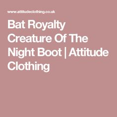 Bat Royalty Creature Of The Night Boot | Attitude Clothing