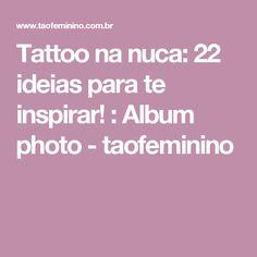 Tattoo na nuca: 22 ideias para te inspirar! : Album photo - taofeminino