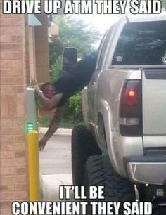"""Drive up ATM they said. It'll be convenient they said."" FROM: Funny Humor Quotes and Jokes Funny Shit, The Funny, Funny Jokes, Hilarious, Funny Stuff, Funny Things, Crazy Funny, Sarcastic Humor, Truck Memes"