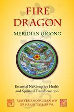 Fire Dragon Meridian Qigong: Essential NeiGong for Health and Spiritual Transformation  www.singingdragon.com