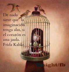 De nada sirve que la imaginación tenga alas, si el corazón es una jaula. #frases #citas #fridakahlo