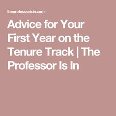 Advice for Your First Year on the Tenure Track | The Professor Is In