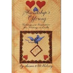 Friendship's Offering: Techniques and Inspiration for Writing on Quilts: Susan McKelvey,Nadene M. Hartley,Susan Senesi: 9780914881308: Amazon.com: Books