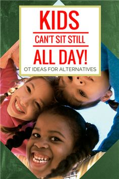Kids can't sit still all day: Ideas for alternatives and solutions from occupational therapy practitioners.