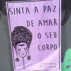 """Sinta a paz de amar o seu corpo #frida #arte #lambe #perdizes #streetart #fridafeminista"""
