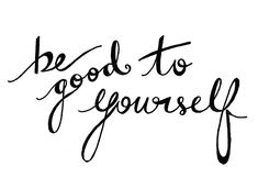 Sometimes its just good to Remember this! Be GOOD to YOURSELF!