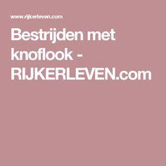 Bestrijden met knoflook - RIJKERLEVEN.com