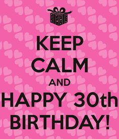 keep-calm-and-happy-30th-birthday-171.png (600×700)