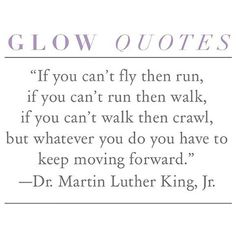 Keep moving FORWARD → Dr. Martin Luther King Jr. #howyouglow