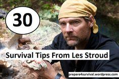 30 Les Stroud Survival Tips