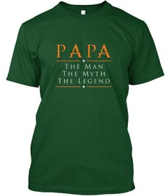 ALSO IN BLACK. Papa The Man The Myth The Legend  Deep Forest T-Shirt Front